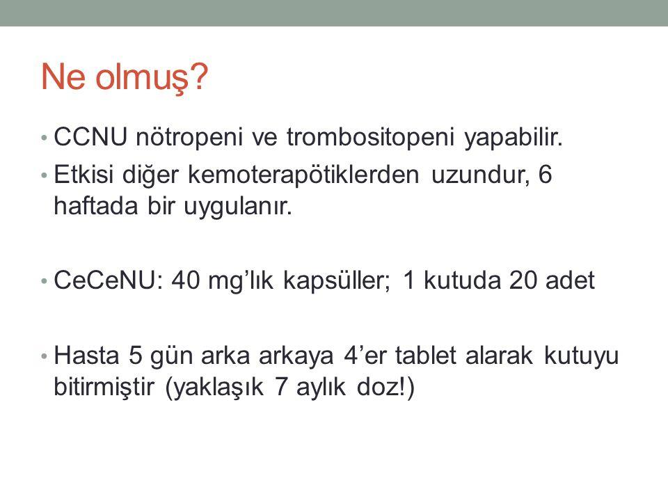 Ne olmuş CCNU nötropeni ve trombositopeni yapabilir.