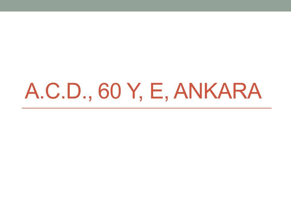 A.C.D., 60 y, E, Ankara