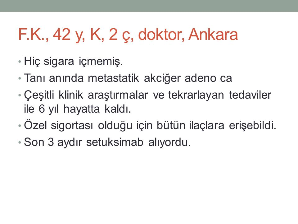 F.K., 42 y, K, 2 ç, doktor, Ankara Hiç sigara içmemiş.