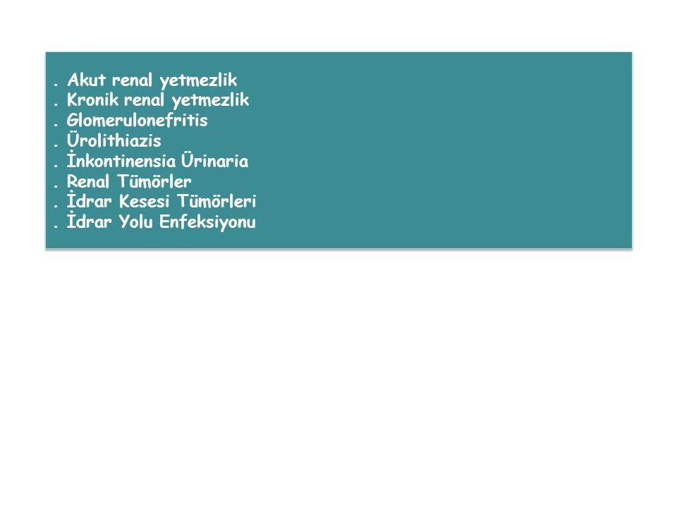. Akut renal yetmezlik . Kronik renal yetmezlik. . Glomerulonefritis. . Ürolithiazis. . İnkontinensia Ürinaria.