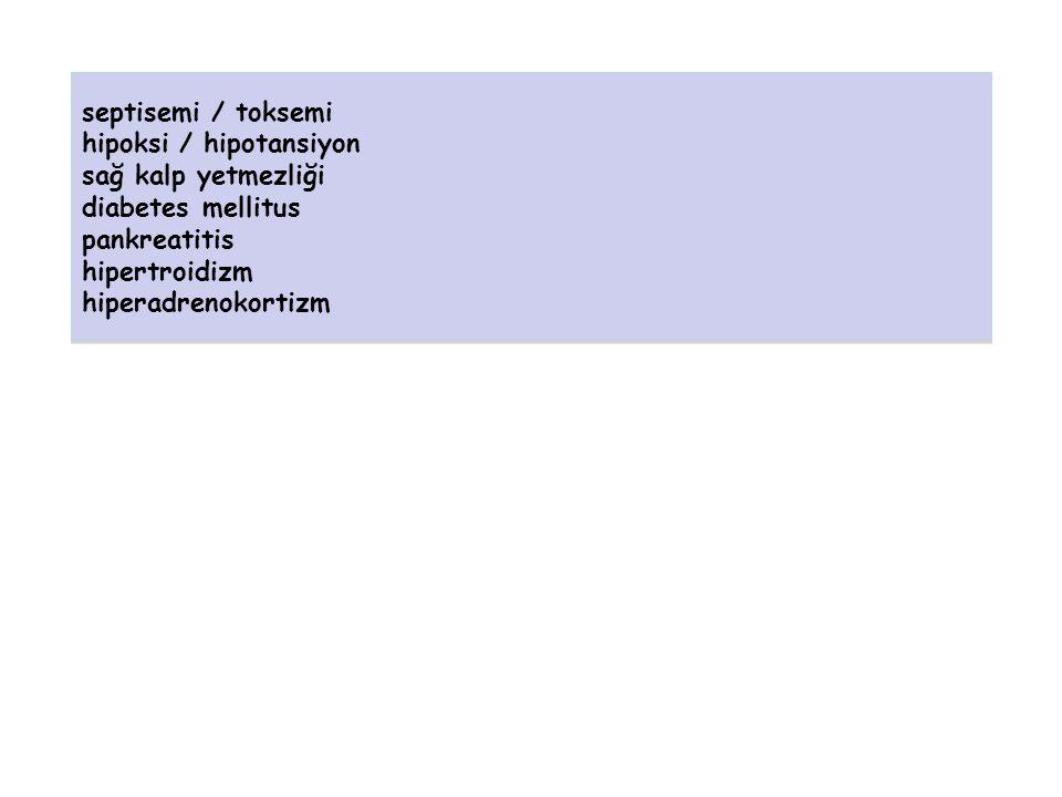 septisemi / toksemi hipoksi / hipotansiyon. sağ kalp yetmezliği. diabetes mellitus. pankreatitis.