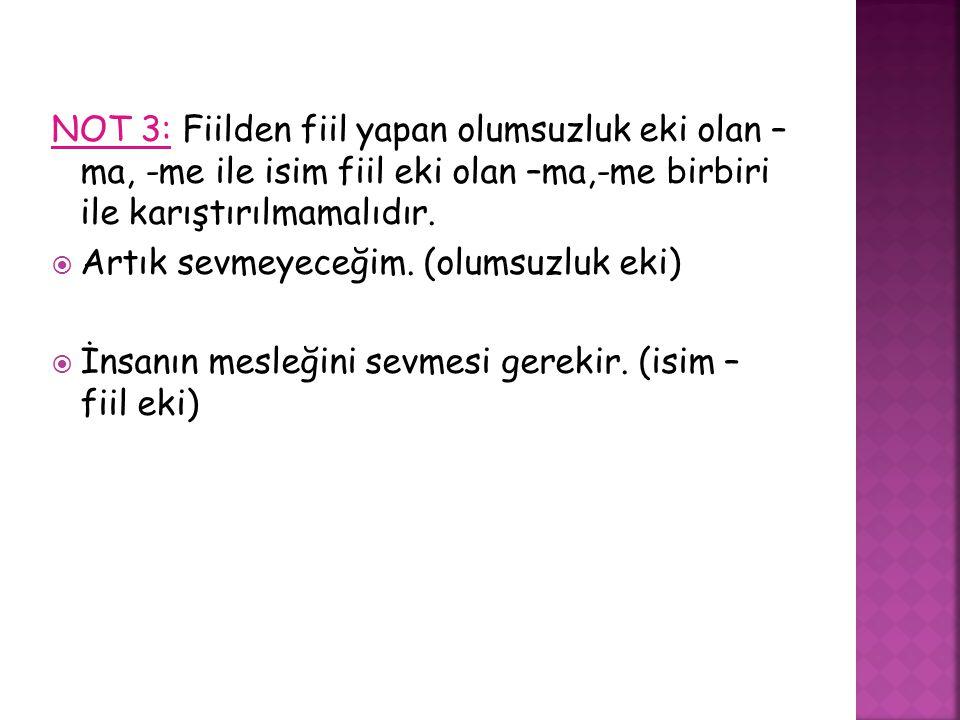 NOT 3: Fiilden fiil yapan olumsuzluk eki olan – ma, -me ile isim fiil eki olan –ma,-me birbiri ile karıştırılmamalıdır.