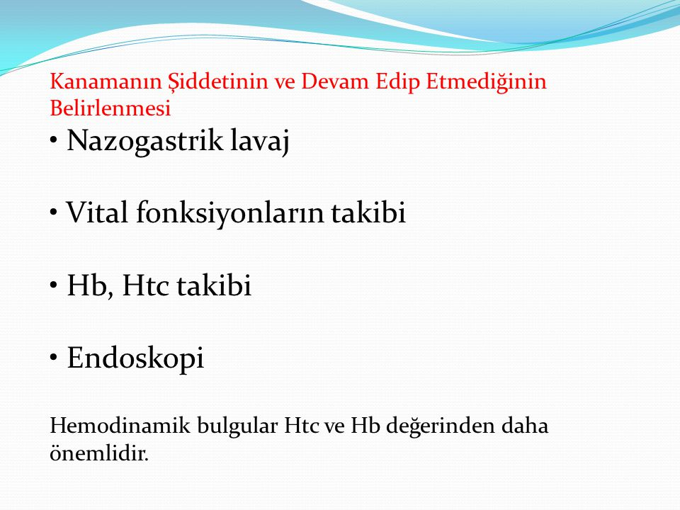 • Vital fonksiyonların takibi • Hb, Htc takibi • Endoskopi