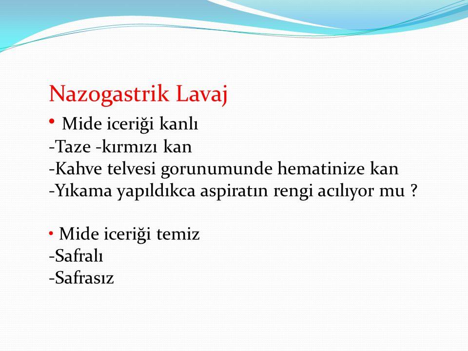 Nazogastrik Lavaj • Mide iceriği kanlı -Taze -kırmızı kan