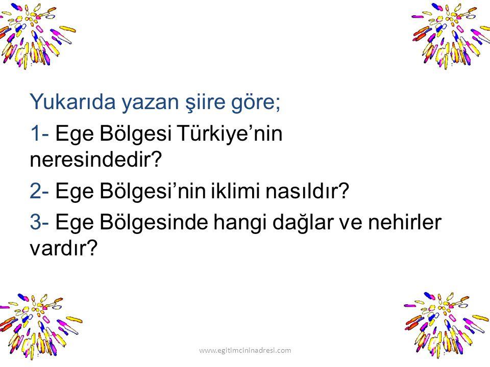 Yukarıda yazan şiire göre; 1- Ege Bölgesi Türkiye'nin neresindedir