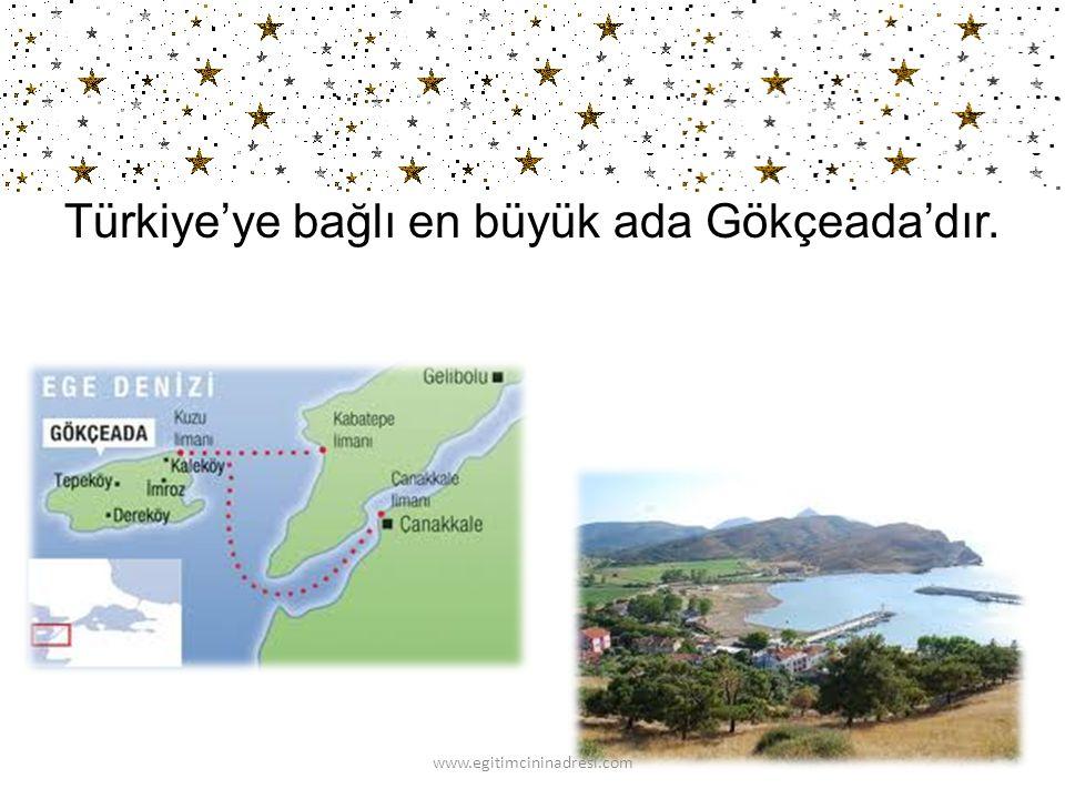 Türkiye'ye bağlı en büyük ada Gökçeada'dır.