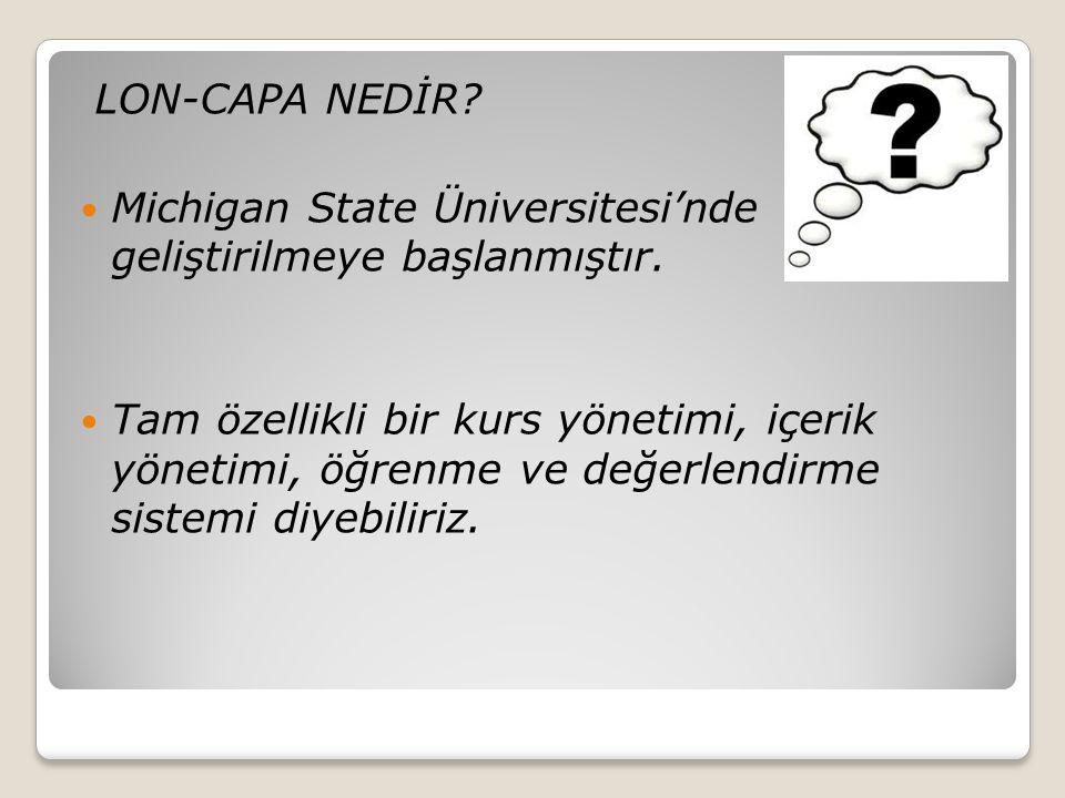 LON-CAPA NEDİR Michigan State Üniversitesi'nde geliştirilmeye başlanmıştır.