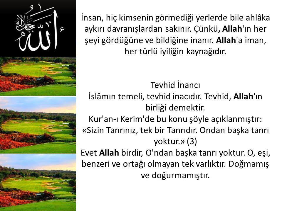 İslâmın temeli, tevhid inacıdır. Tevhid, Allah ın birliği demektir.
