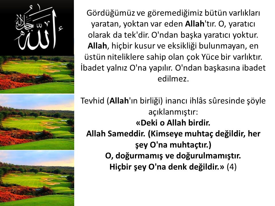 Tevhid (Allah ın birliği) inancı ihlâs sûresinde şöyle açıklanmıştır: