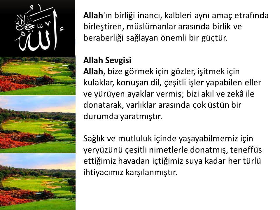 Allah ın birliği inancı, kalbleri aynı amaç etrafında birleştiren, müslümanlar arasında birlik ve beraberliği sağlayan önemli bir güçtür.