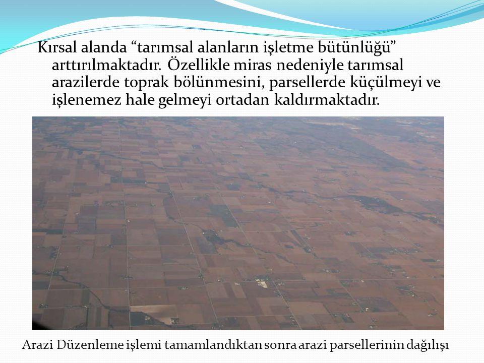Kırsal alanda tarımsal alanların işletme bütünlüğü arttırılmaktadır