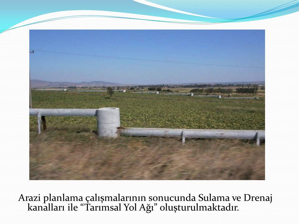 Arazi planlama çalışmalarının sonucunda Sulama ve Drenaj kanalları ile Tarımsal Yol Ağı oluşturulmaktadır.