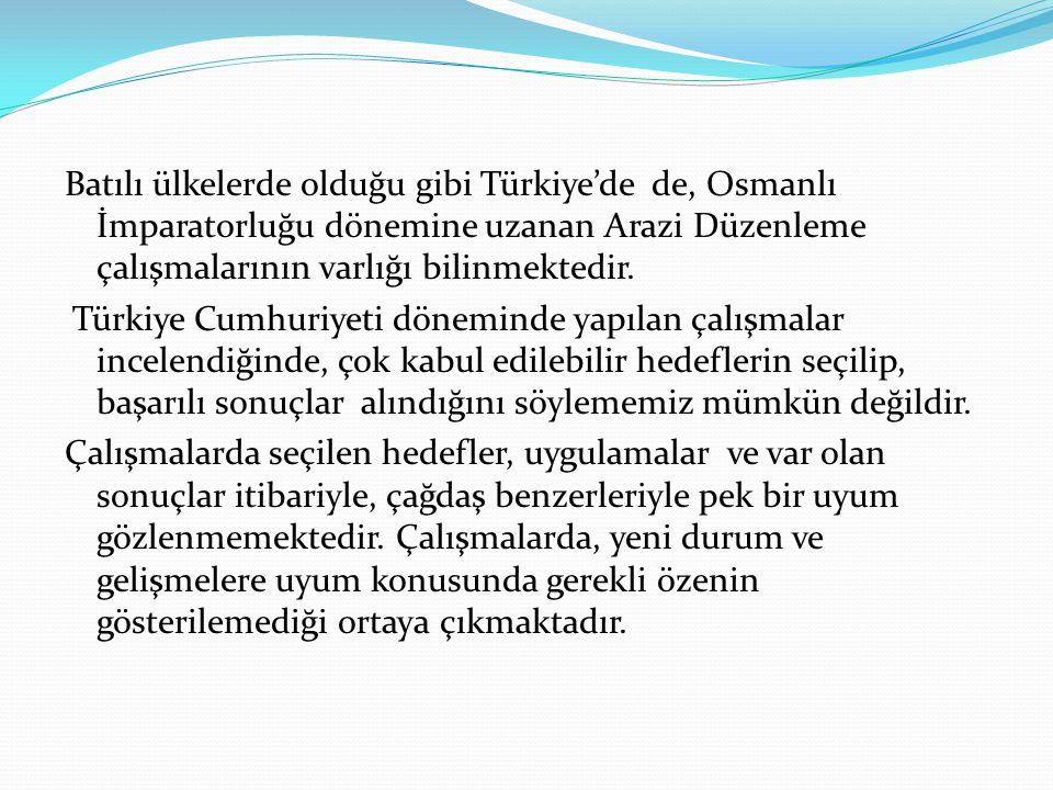 Batılı ülkelerde olduğu gibi Türkiye'de de, Osmanlı İmparatorluğu dönemine uzanan Arazi Düzenleme çalışmalarının varlığı bilinmektedir.