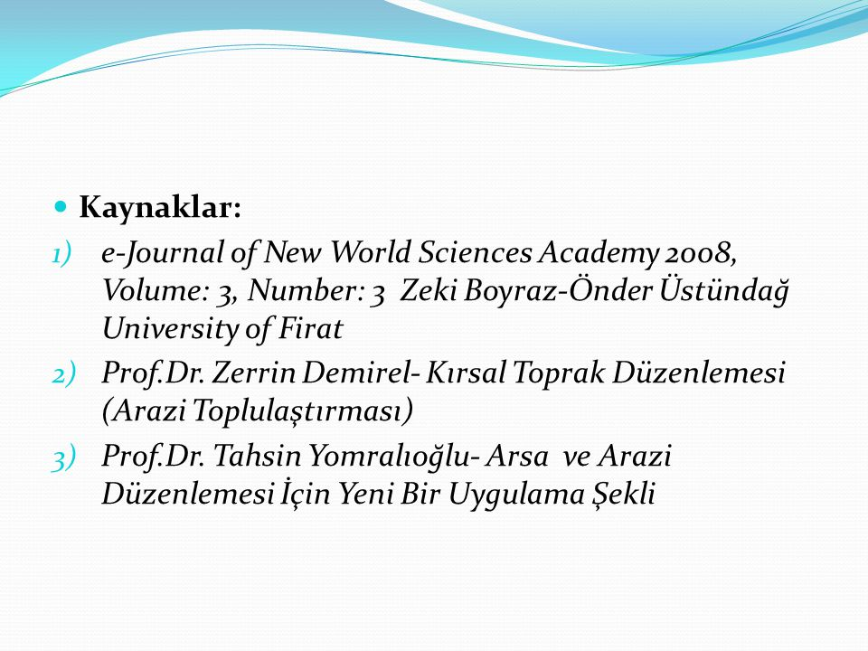 Kaynaklar: e-Journal of New World Sciences Academy 2008, Volume: 3, Number: 3 Zeki Boyraz-Önder Üstündağ University of Firat.