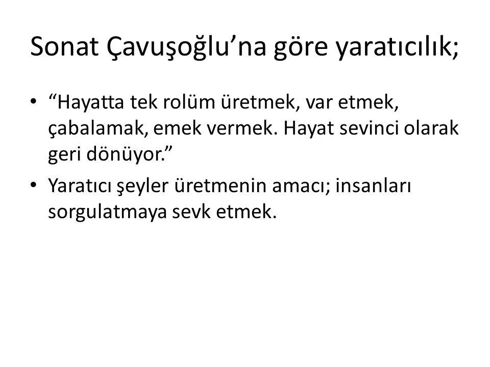Sonat Çavuşoğlu'na göre yaratıcılık;