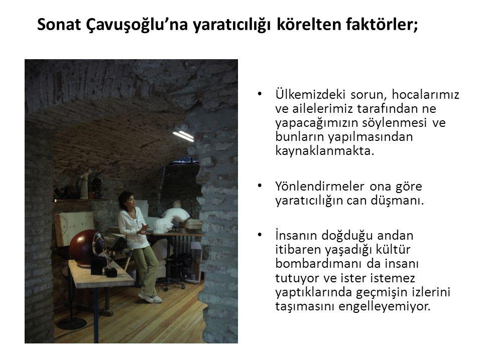Sonat Çavuşoğlu'na yaratıcılığı körelten faktörler;