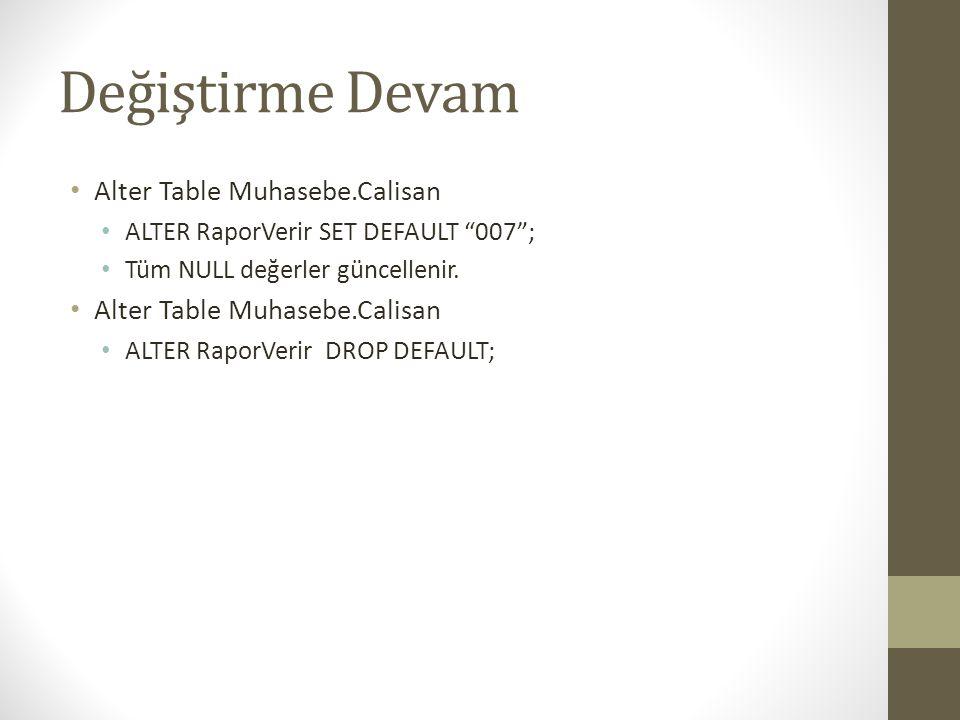 Değiştirme Devam Alter Table Muhasebe.Calisan