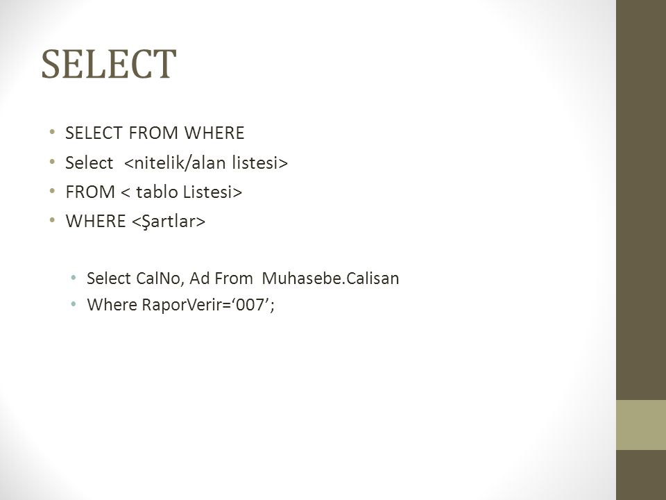 SELECT SELECT FROM WHERE Select <nitelik/alan listesi>