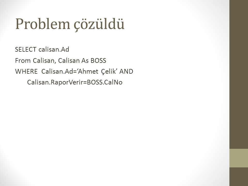 Problem çözüldü SELECT calisan.Ad From Calisan, Calisan As BOSS
