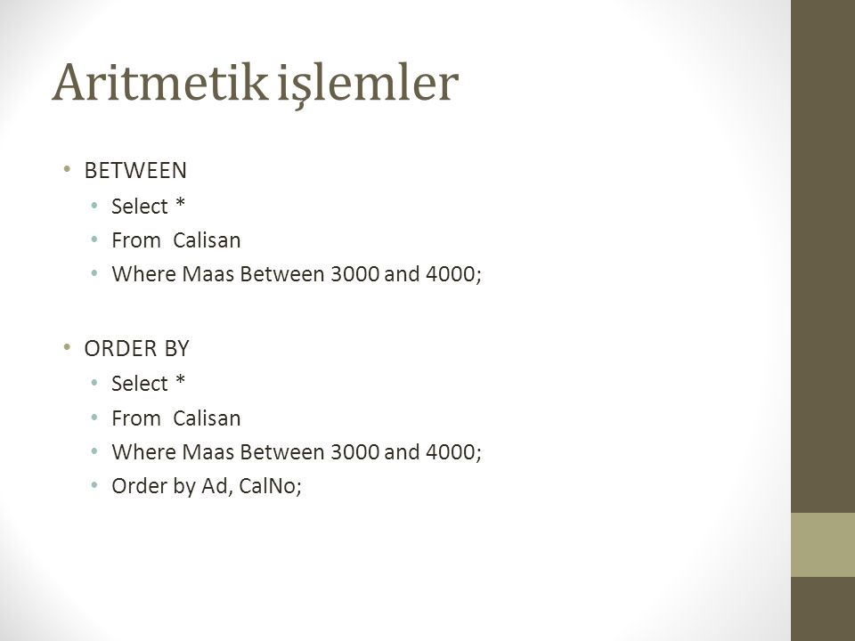 Aritmetik işlemler BETWEEN ORDER BY Select * From Calisan