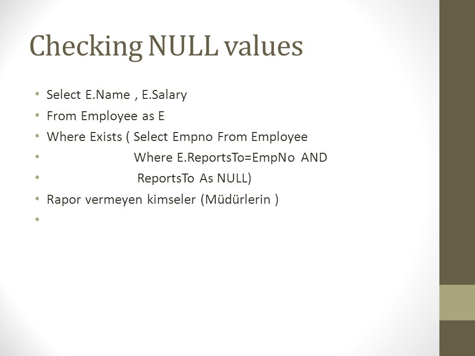 Checking NULL values Select E.Name , E.Salary From Employee as E