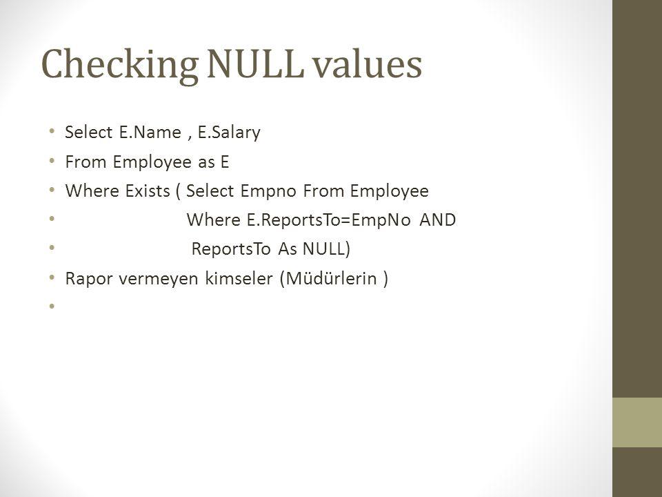 Checking NULL values Select E.Name , E.Salary From Employee as E
