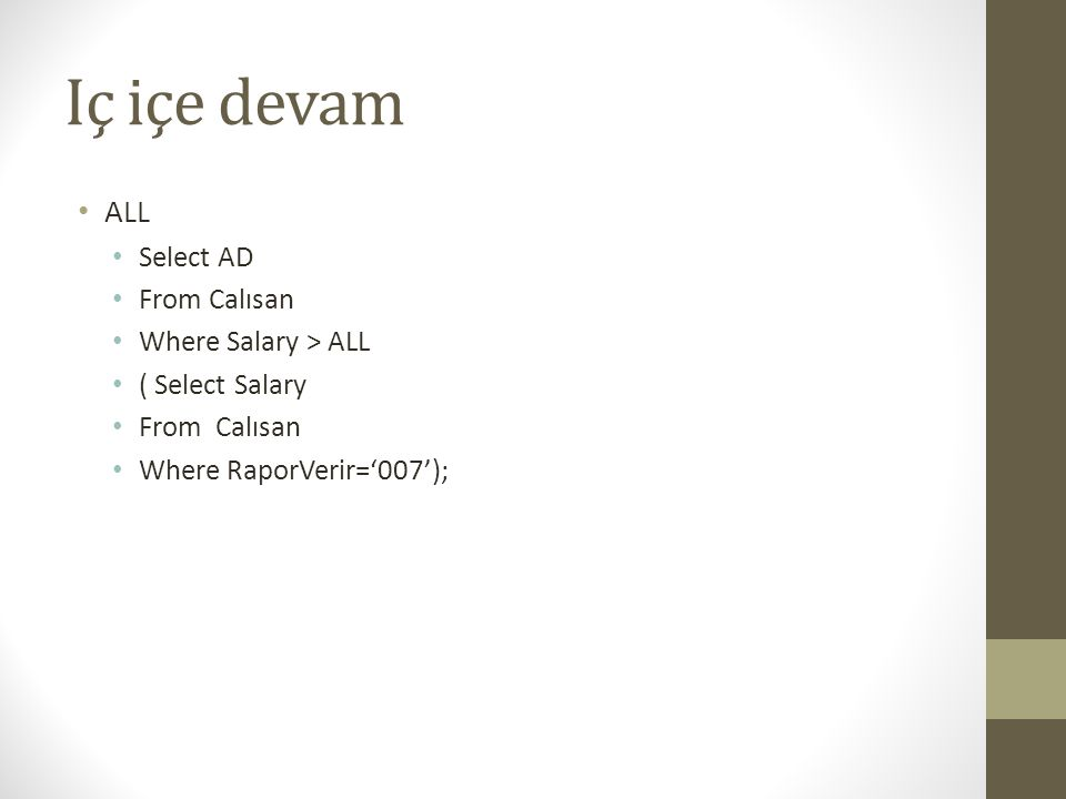 Iç içe devam ALL Select AD From Calısan Where Salary > ALL