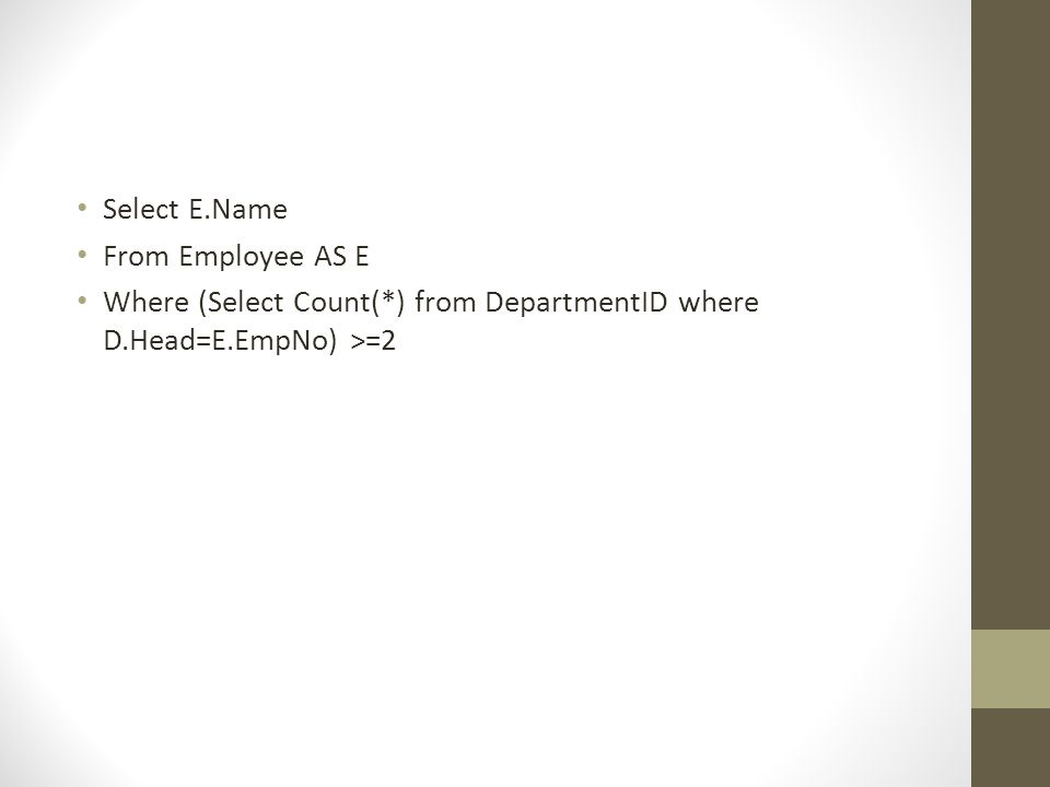 Select E.Name From Employee AS E Where (Select Count(*) from DepartmentID where D.Head=E.EmpNo) >=2