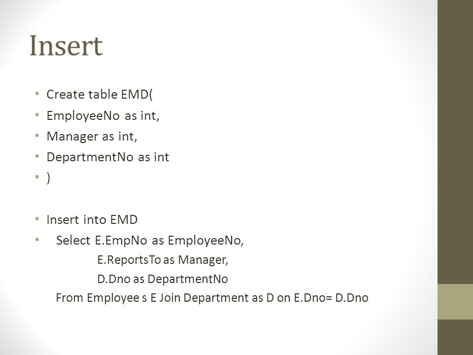Insert Create table EMD( EmployeeNo as int, Manager as int,