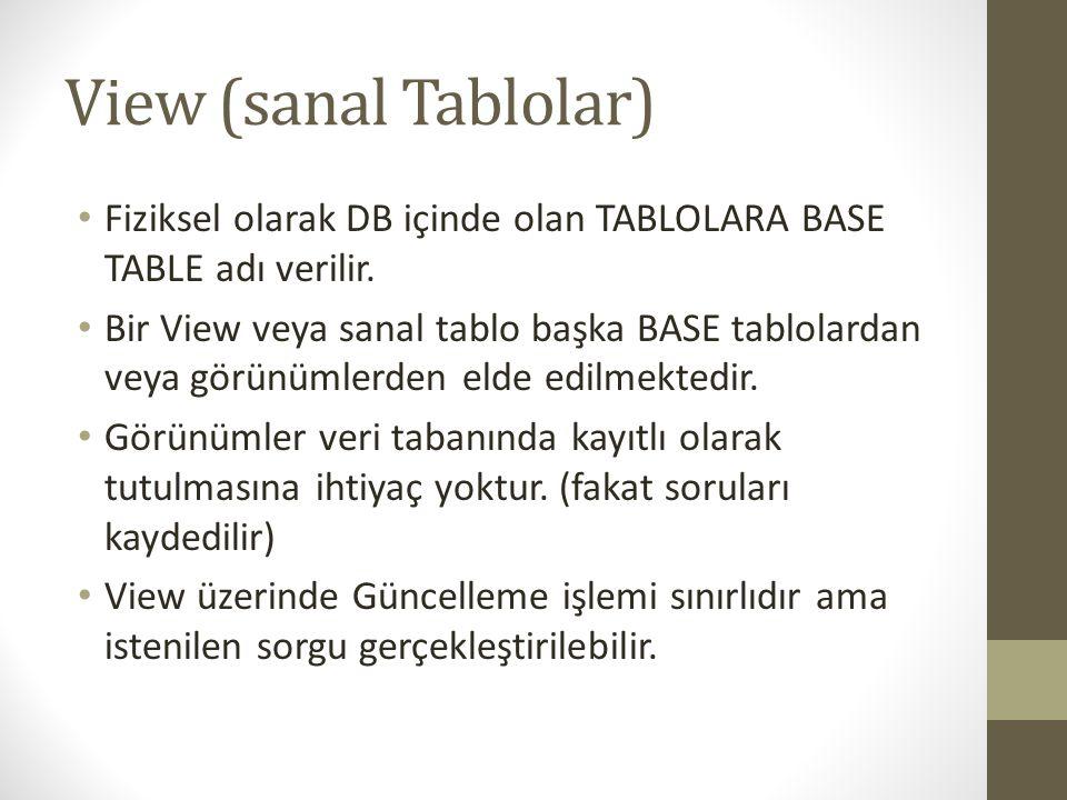 View (sanal Tablolar) Fiziksel olarak DB içinde olan TABLOLARA BASE TABLE adı verilir.