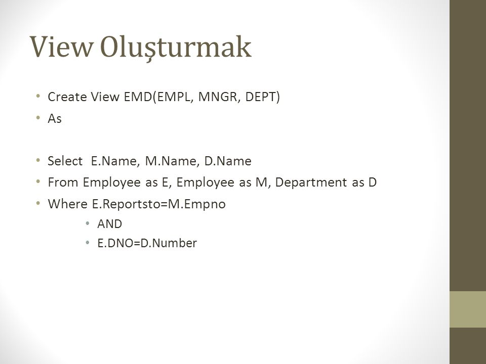 View Oluşturmak Create View EMD(EMPL, MNGR, DEPT) As