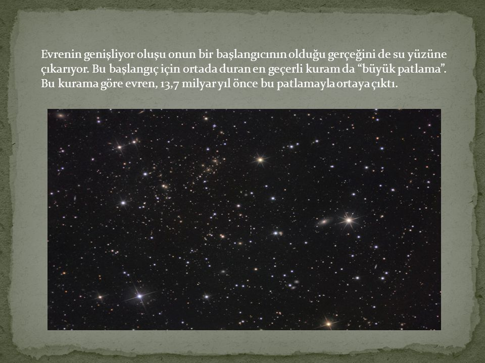 Evrenin genişliyor oluşu onun bir başlangıcının olduğu gerçeğini de su yüzüne çıkarıyor.