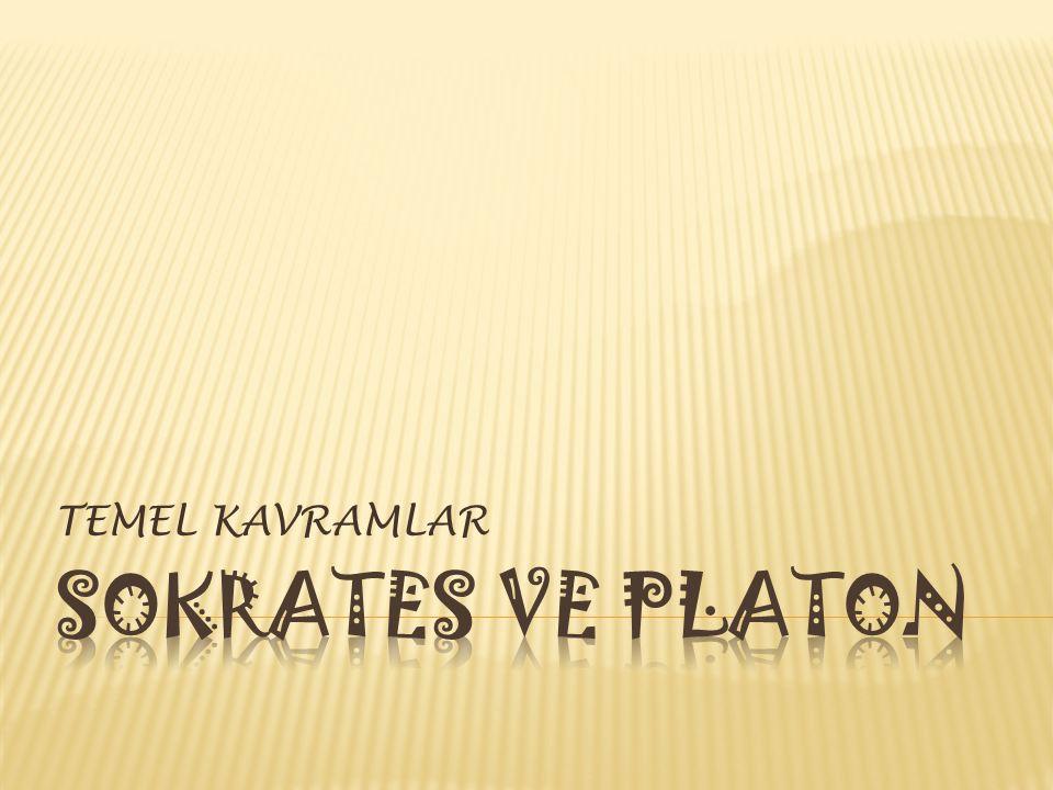 TEMEL KAVRAMLAR Sokrates ve platon