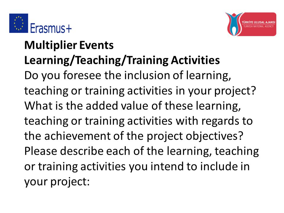 Multiplier Events Learning/Teaching/Training Activities Do you foresee the inclusion of learning, teaching or training activities in your project.