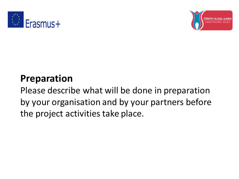 Preparation Please describe what will be done in preparation by your organisation and by your partners before the project activities take place.
