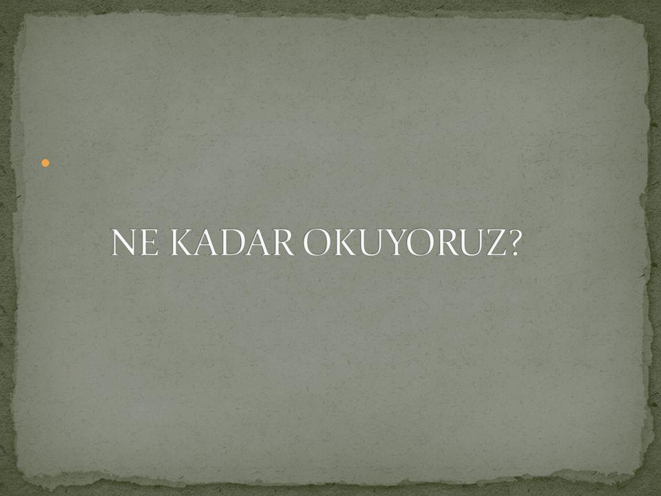 NE KADAR OKUYORUZ
