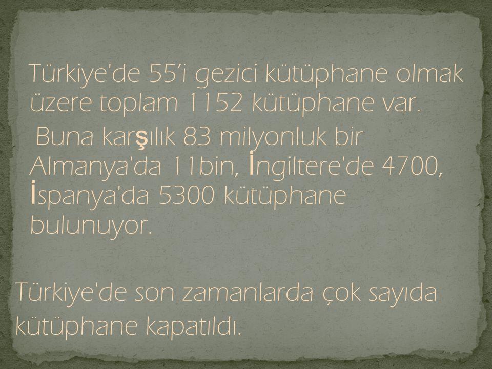 Türkiye de son zamanlarda çok sayıda kütüphane kapatıldı.