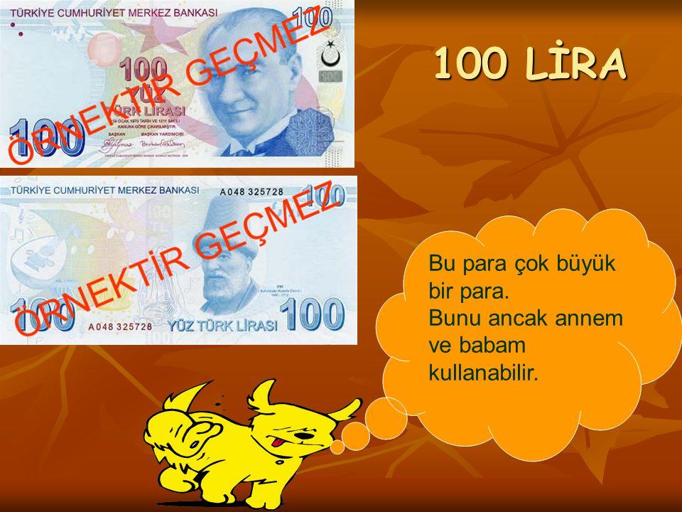 100 LİRA Bu para çok büyük bir para.