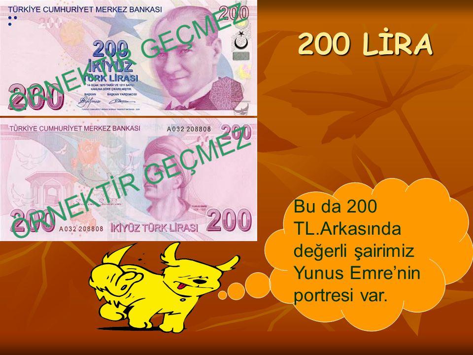 200 LİRA Bu da 200 TL.Arkasında değerli şairimiz Yunus Emre'nin