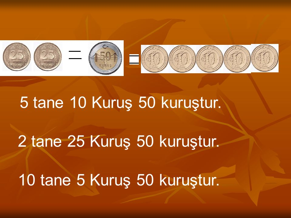 2 tane 25 Kuruş 50 kuruştur. 10 tane 5 Kuruş 50 kuruştur.