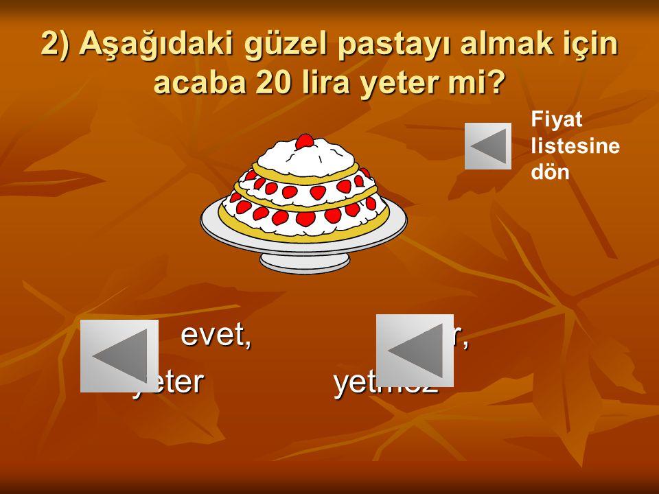 2) Aşağıdaki güzel pastayı almak için acaba 20 lira yeter mi