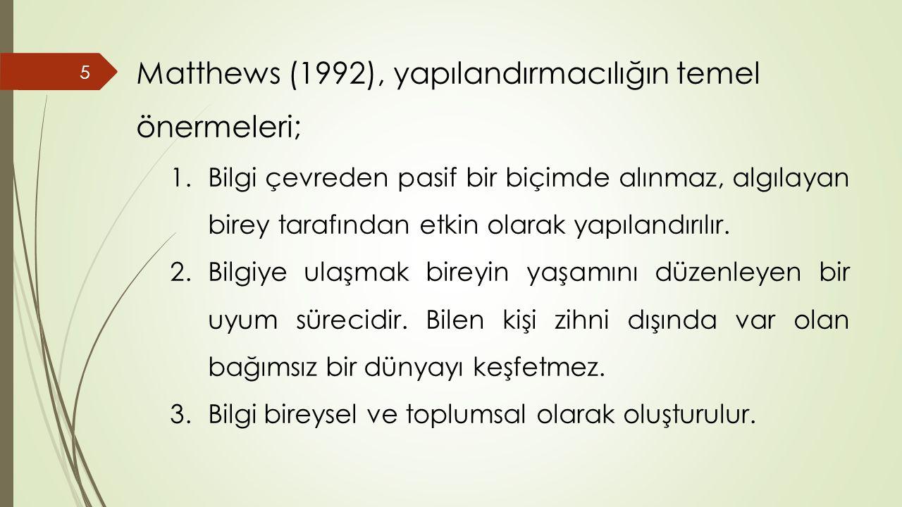 Matthews (1992), yapılandırmacılığın temel önermeleri;