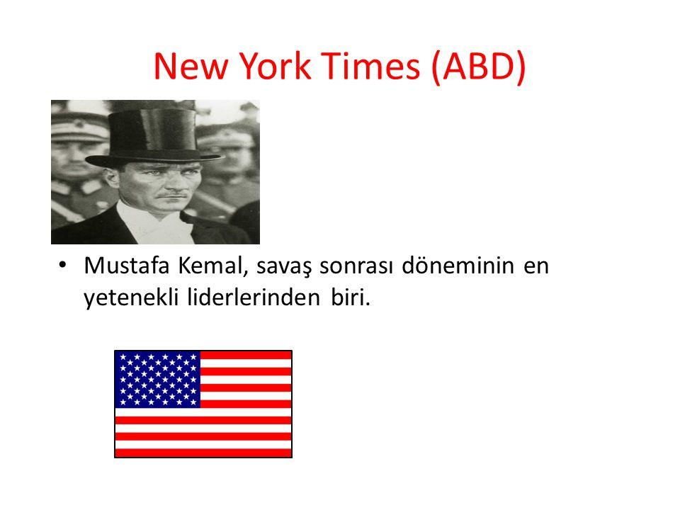 New York Times (ABD) Mustafa Kemal, savaş sonrası döneminin en yetenekli liderlerinden biri.