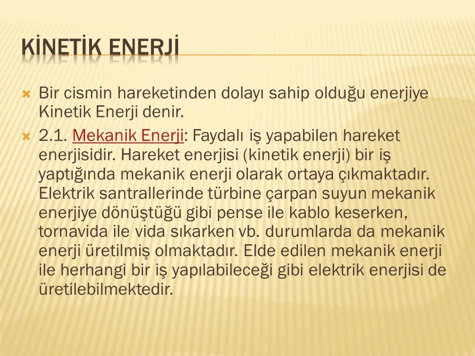 KİNETİK ENERJİ Bir cismin hareketinden dolayı sahip olduğu enerjiye Kinetik Enerji denir.