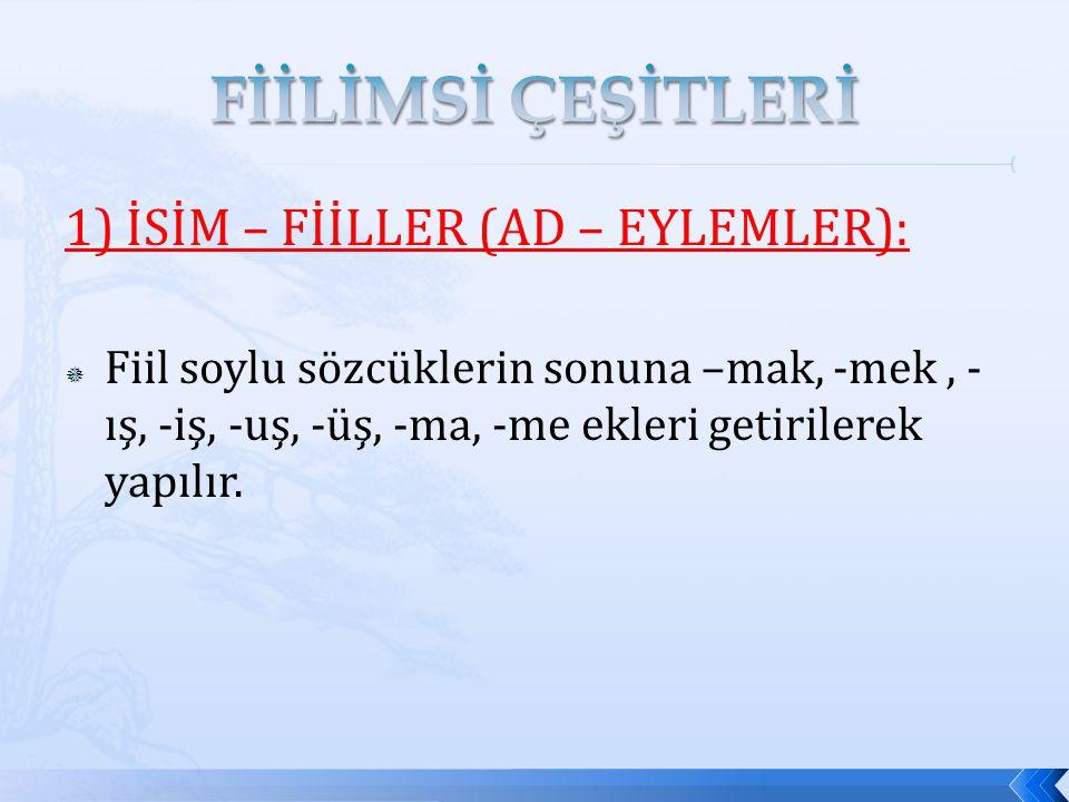 FİİLİMSİ ÇEŞİTLERİ 1) İSİM – FİİLLER (AD – EYLEMLER):