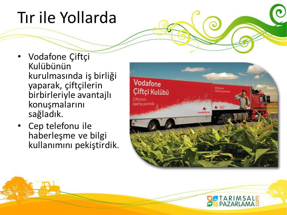 Tır ile Yollarda Vodafone Çiftçi Kulübünün kurulmasında iş birliği yaparak, çiftçilerin birbirleriyle avantajlı konuşmalarını sağladık.