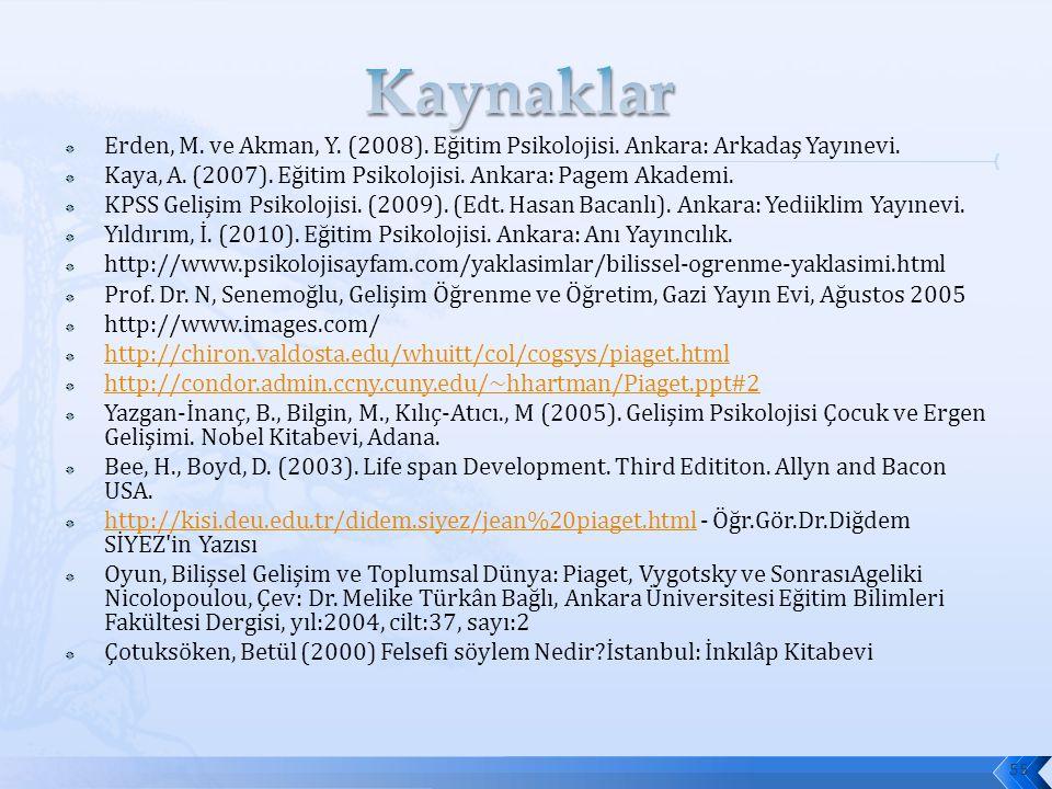 Kaynaklar Erden, M. ve Akman, Y. (2008). Eğitim Psikolojisi. Ankara: Arkadaş Yayınevi. Kaya, A. (2007). Eğitim Psikolojisi. Ankara: Pagem Akademi.