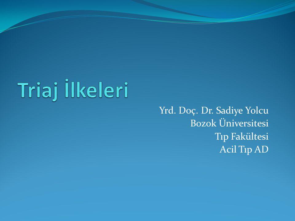 Triaj İlkeleri Yrd. Doç. Dr. Sadiye Yolcu Bozok Üniversitesi