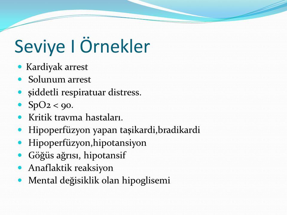 Seviye I Örnekler Kardiyak arrest Solunum arrest