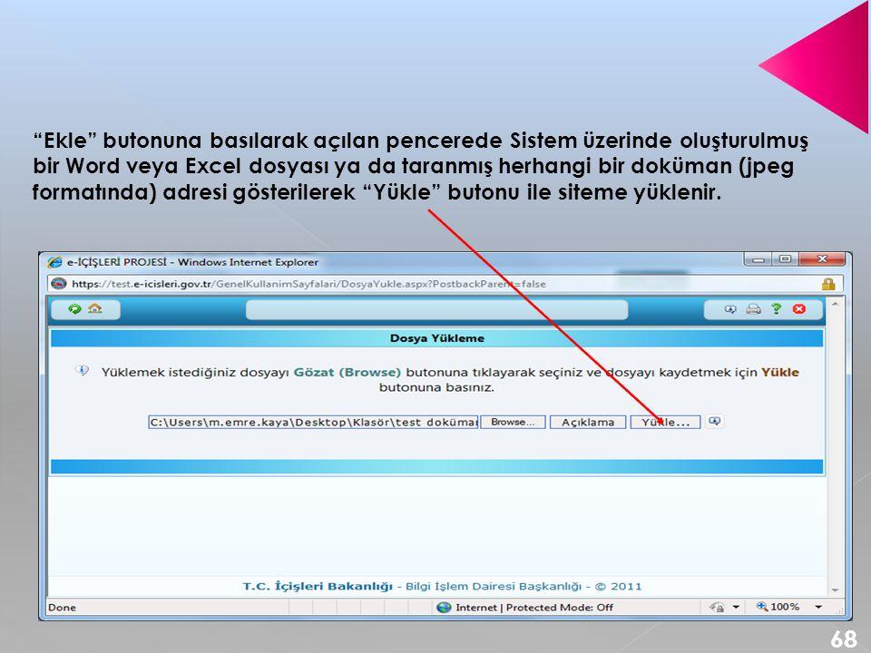 Ekle butonuna basılarak açılan pencerede Sistem üzerinde oluşturulmuş bir Word veya Excel dosyası ya da taranmış herhangi bir doküman (jpeg formatında) adresi gösterilerek Yükle butonu ile siteme yüklenir.